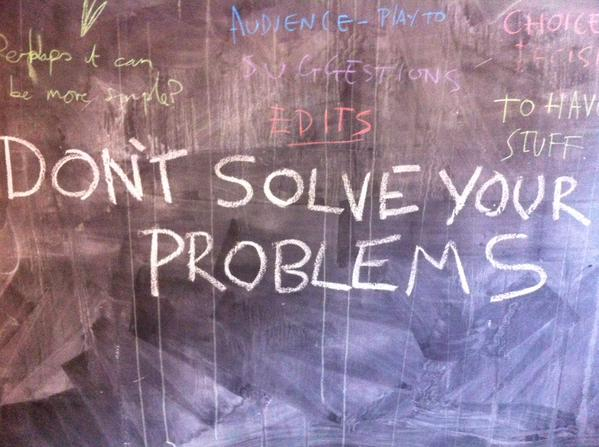 Don't Solve Your Problems